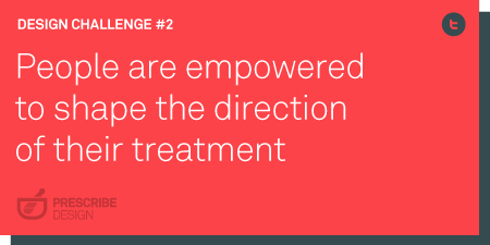 People are empowered to shape the direction of their treatment